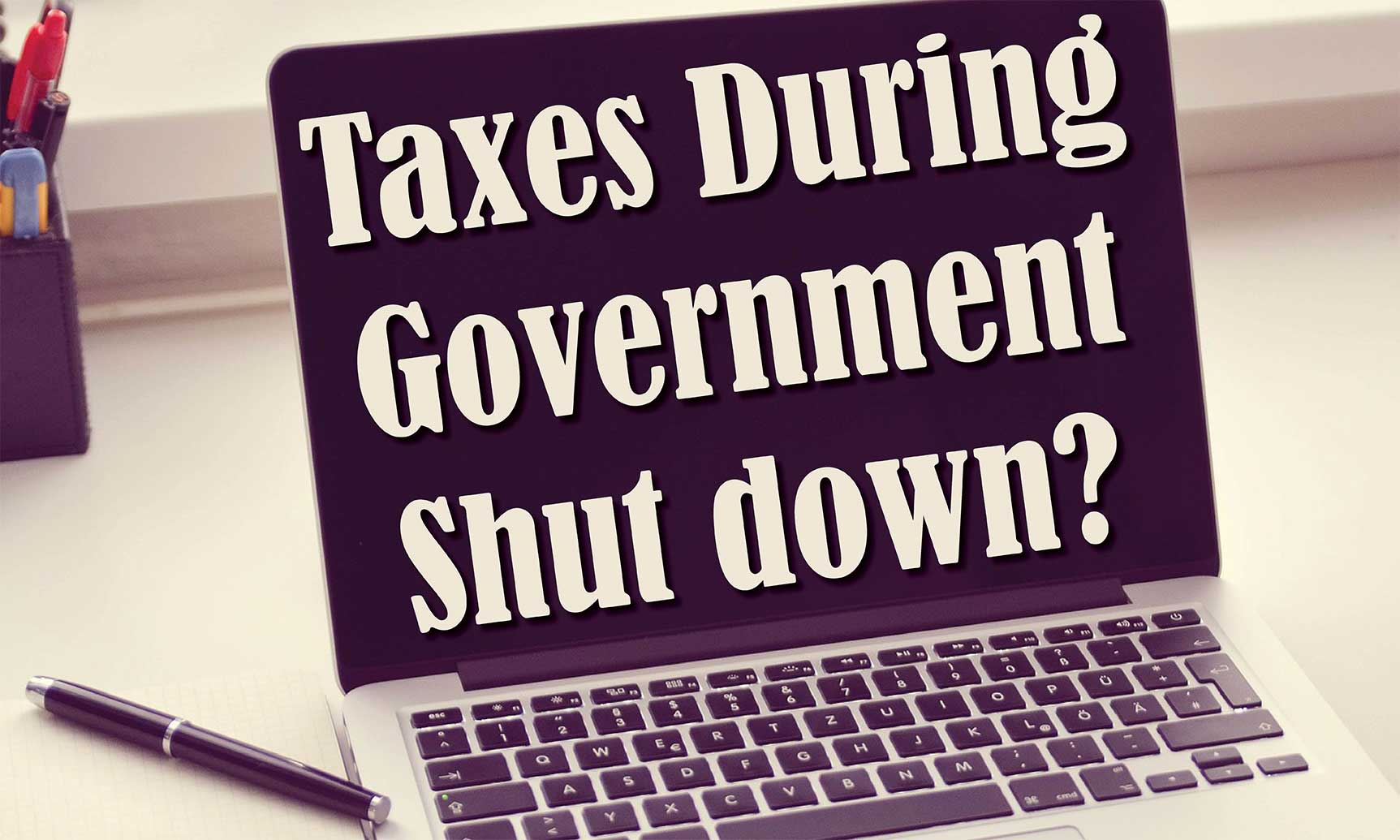 Taxes and Government Shut Down