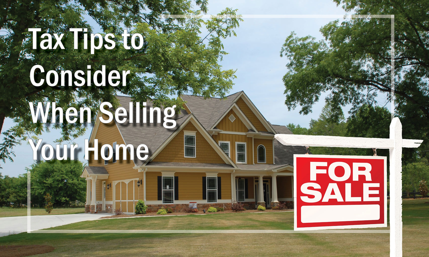 Tax Tips to Consider When Selling Your Home