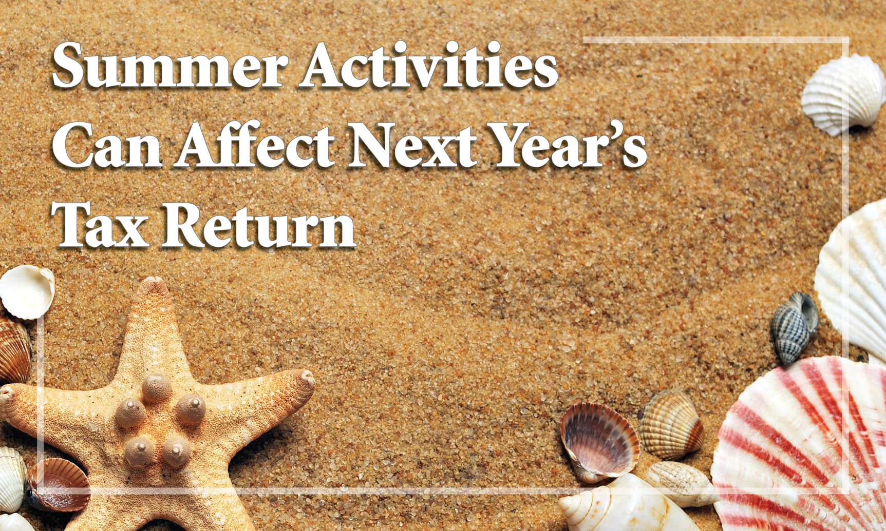 These summer activities can affect next year's tax return