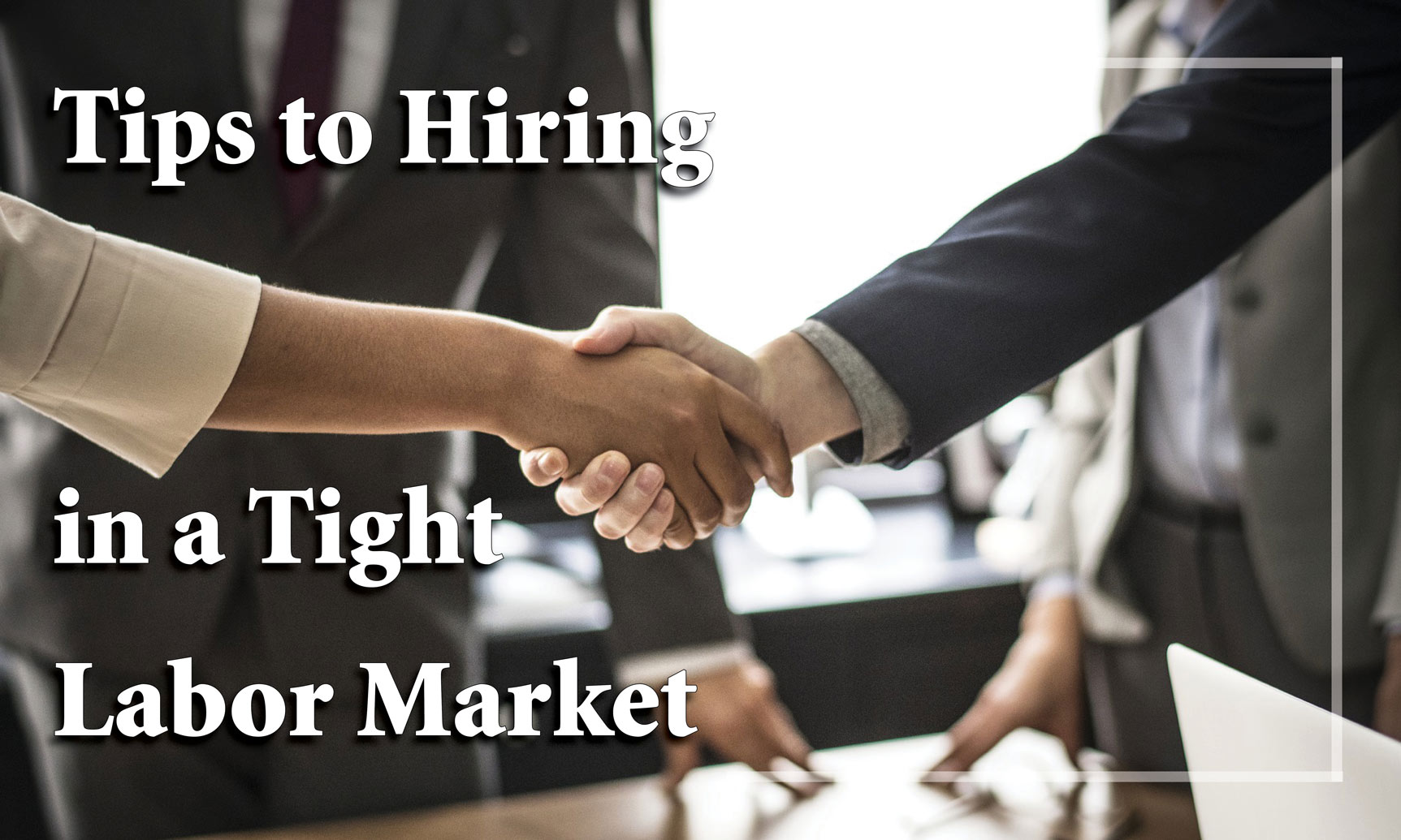 Tips to Hiring in a Tight Labor Market