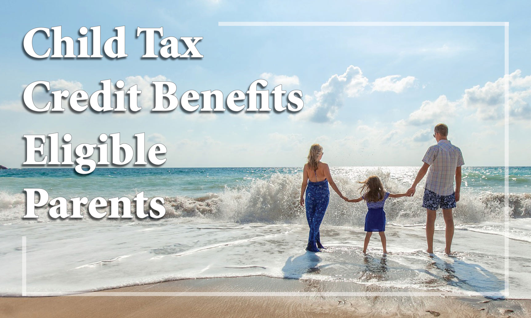 The Child Tax Credit Benefits Eligible Parents