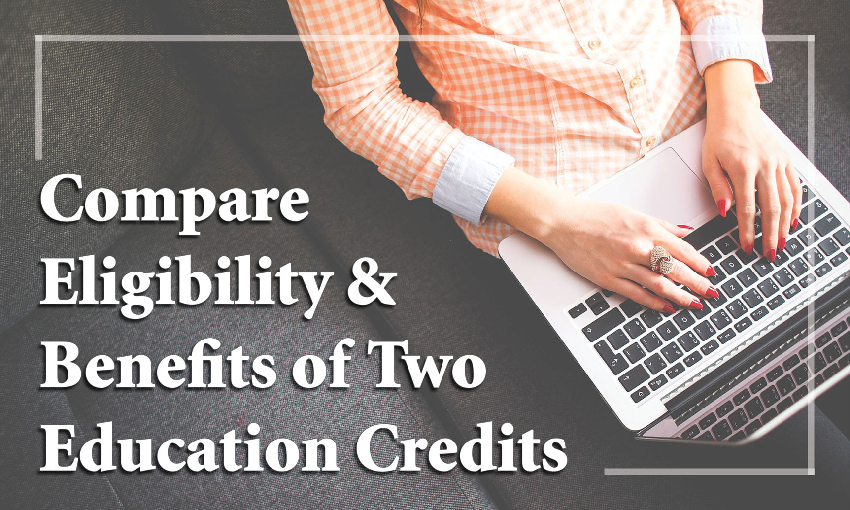 Compare Eligibility & Benefits of Two Education Credits