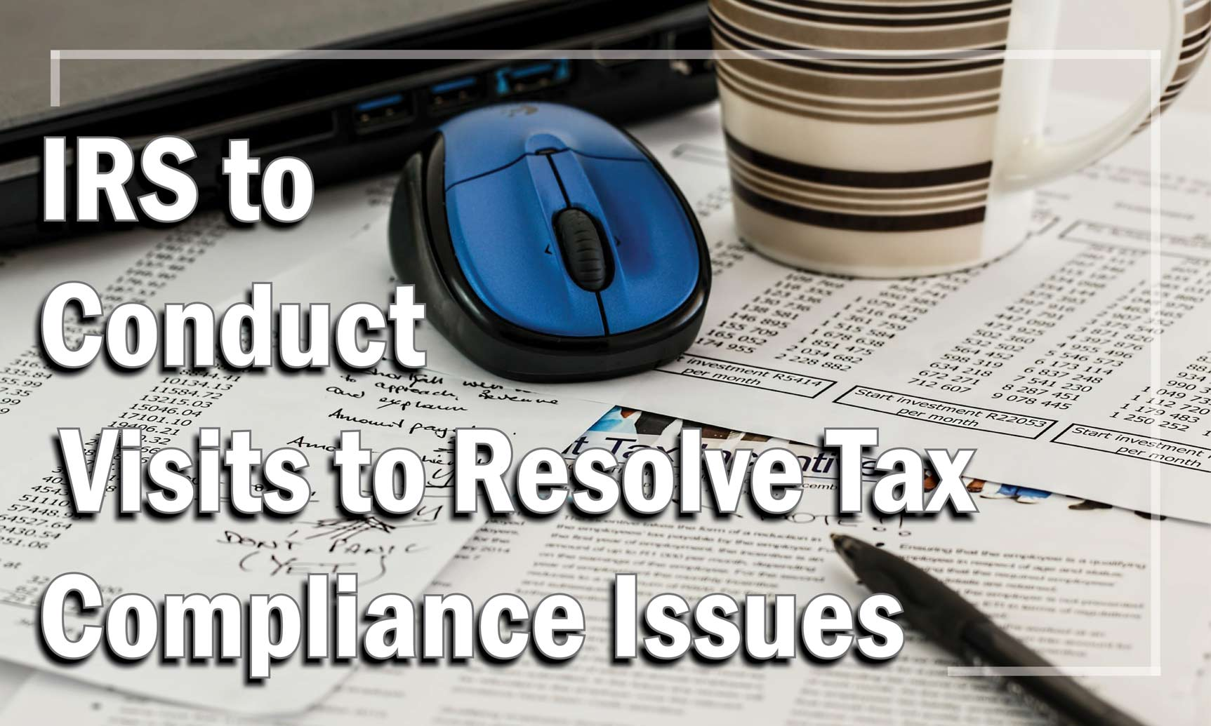 IRS Visits to Resolve Tax Compliance Issues