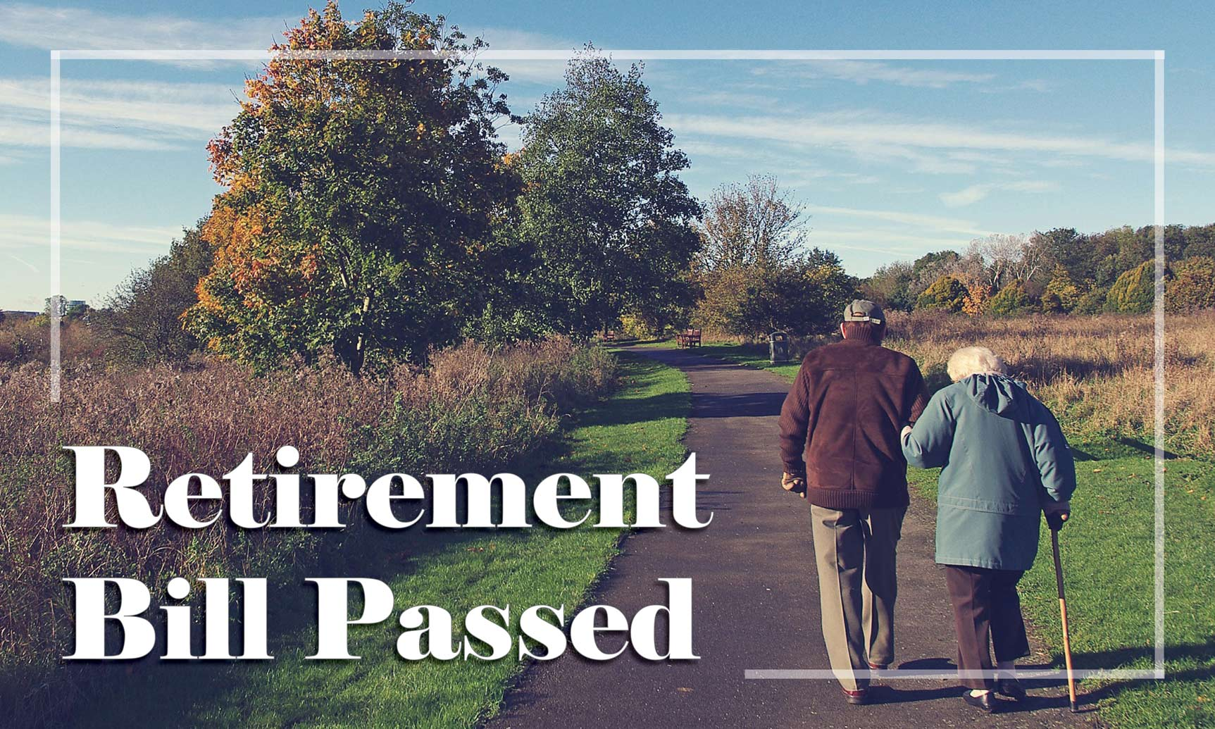 The Retirement Bill (SECURE) Act has Passed