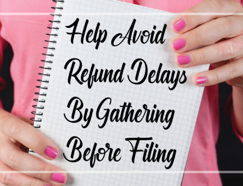 Help Avoid Refund Delays By Gathering Before Filing