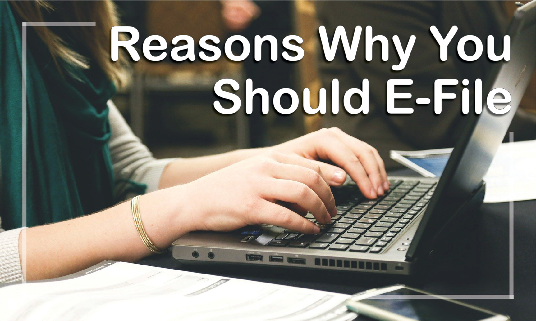 Reasons Why You Should E-File