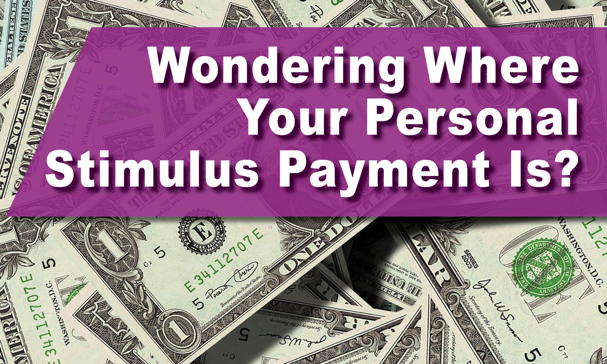 Wondering Where Your Personal Stimulus Payment Is?