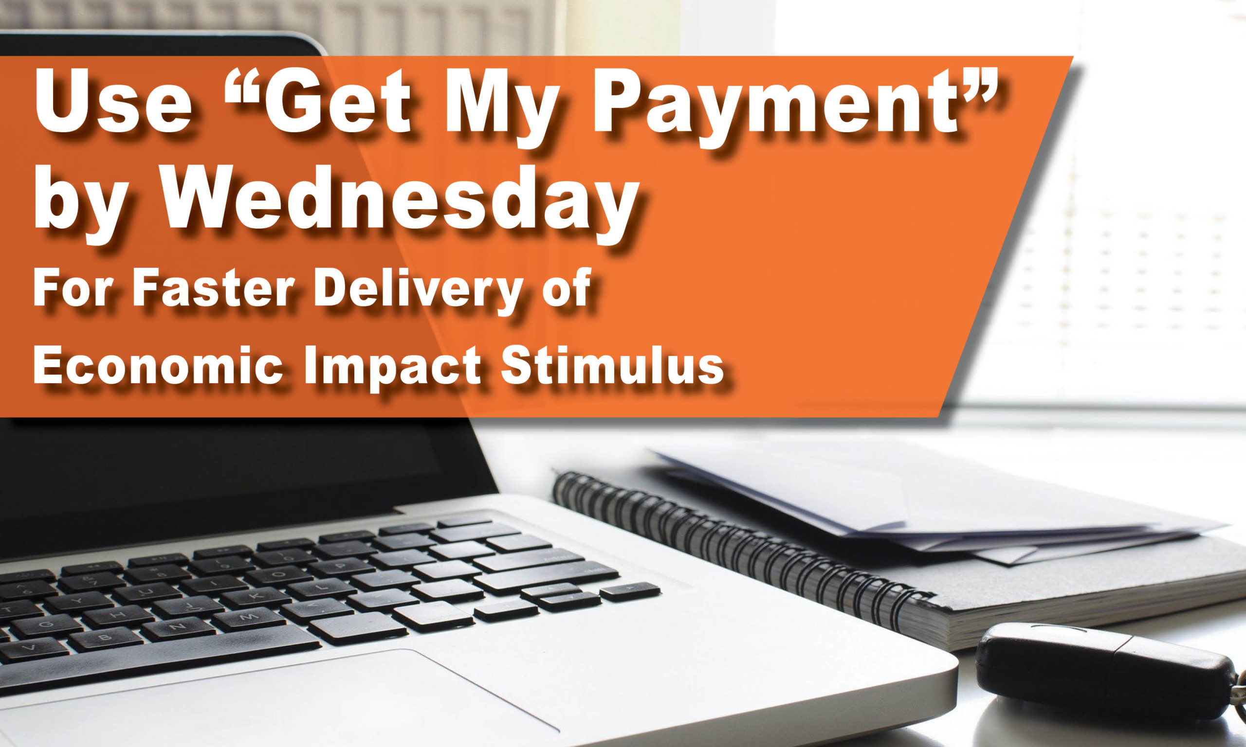 "Use ""Get My Payment"" by Wednesday"