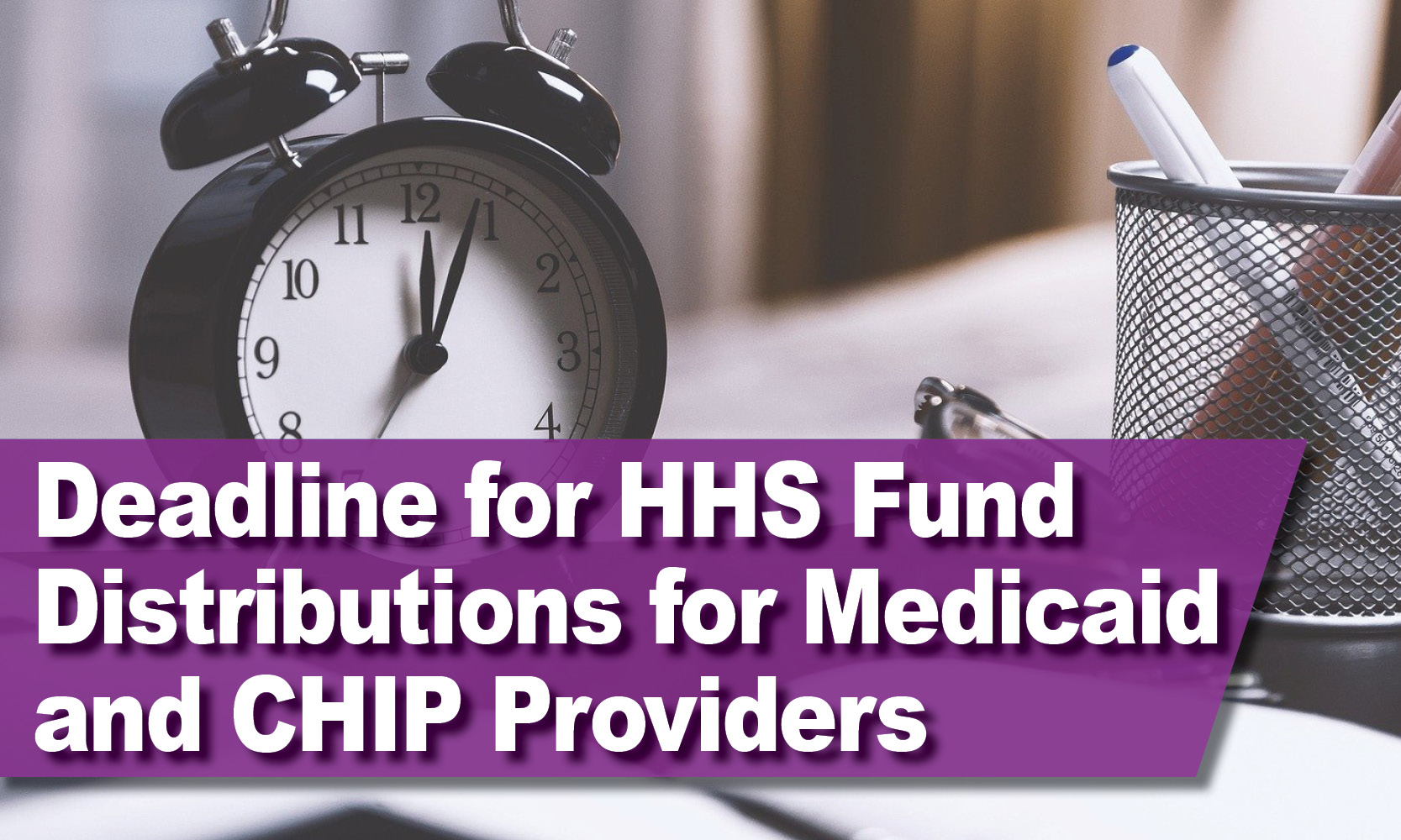 Deadline for HHS Fund Distributions for Medicaid and CHIP Providers