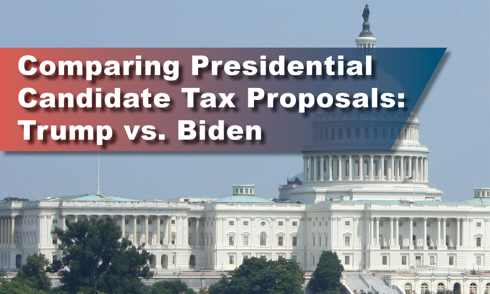 Comparing Presidential Candidate Tax Proposals: Trump vs. Biden