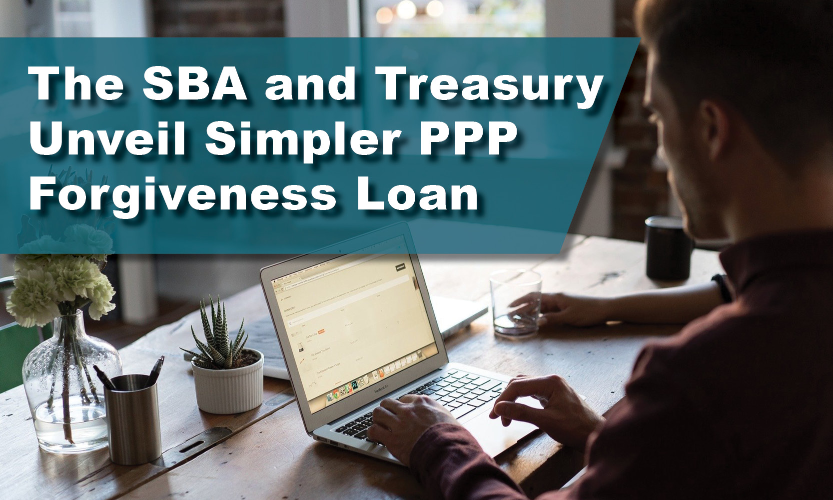 The SBA and Treasury Unveil Simpler PPP Forgiveness on Loan