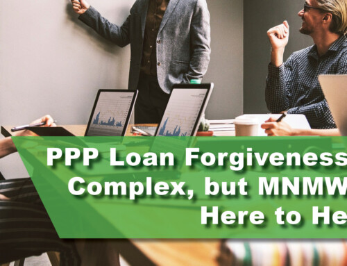 PPP Loan Forgiveness is Complex, but  MNMW is Here to Help!