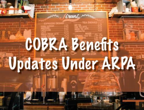 COBRA Benefits Updates Under ARPA