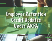 Employee Retention Credit Updates Under ARPA