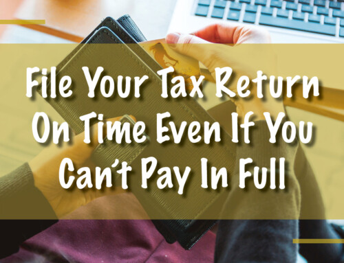 Taxpayers Should File Their Tax Return On Time Even If They Can't Pay Their Tax Bill In Full