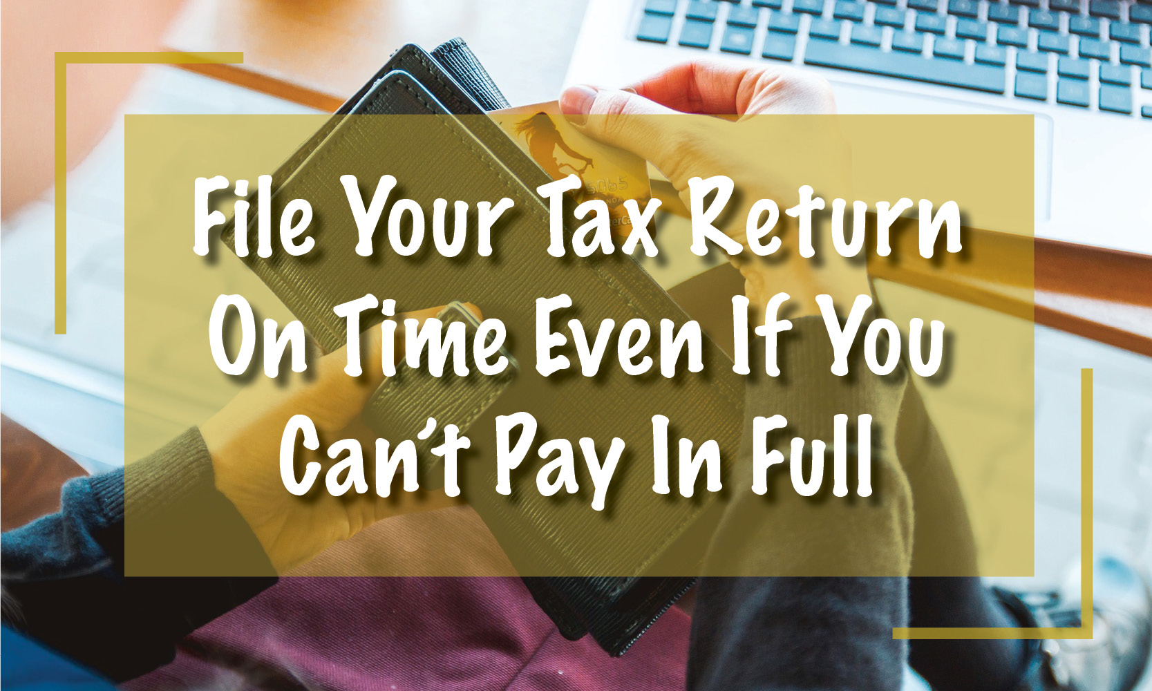 File Your Tax Return On Time Even If You Can't Pay in Full