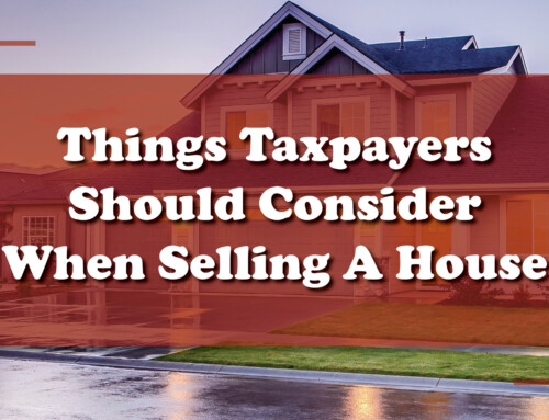 Things Taxpayers Should Consider When Selling A House