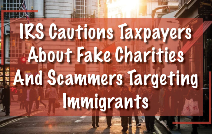 IRS Cautions, Fake Charity Scams Targeting Immigrants