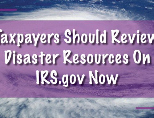 Taxpayers Should Review Disaster Resources On IRS.gov Now In Case They Need Help Later
